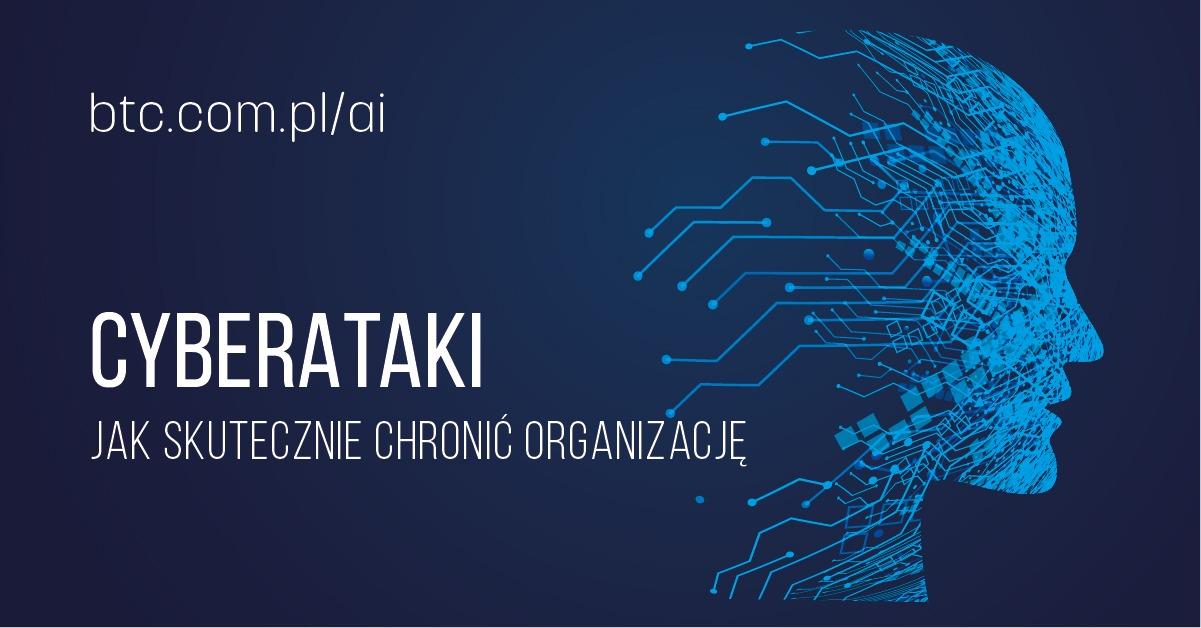 BTC Cyberataki - jak skutecznie chronić organizację